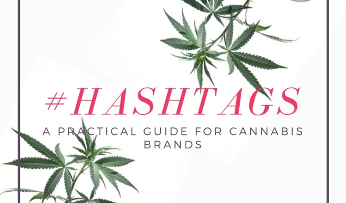 A Practical Guide to Using Hashtags For Cannabis Brands